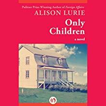 Only Children: A Novel (       UNABRIDGED) by Alison Lurie Narrated by Julia Motyka