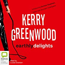 Earthly Delights: Corinna Chapman Mysteries, Book 1 (       UNABRIDGED) by Kerry Greenwood Narrated by Louise Siversen