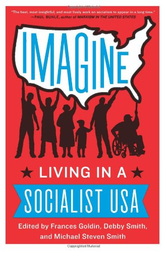 Imagine: Living in a Socialist USA: Frances Goldin, Debby Smith, Michael Smith: 9780062305572: Amazon.com: Books