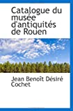 echange, troc Jean Benoît Désiré Cochet - Catalogue du musée d'antiquités de Rouen