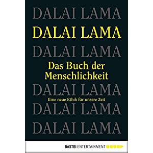 Das Buch der Menschlichkeit: Eine neue Ethik für unsere Zeit (Sachbuch. Bastei Lübbe Taschenbüche