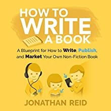 How to Write a Book: A Blueprint for How to Write, Publish and Market Your Very Own Non-Fiction Book Audiobook by Jonathan Reid Narrated by Jon Turner