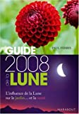 Guide 2008 de la Lune : La lune et ses influences : jardinage, sant, minceur... Jour aprs jour, choisir les meilleurs moments