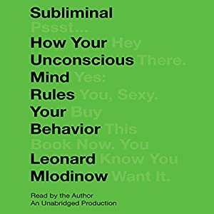 Subliminal: How Your Unconscious Mind Rules Your Behavior | [Leonard Mlodinow]