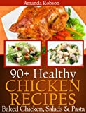 img - for 90+ Healthy Chicken Recipes: Baked Chicken, Salads & Pasta Box Set book / textbook / text book