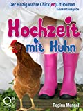 Hochzeit mit Huhn: Der einzig wahre Chick(en)Lit-Roman: Gesamtausgabe