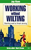 Working without Wilting: Starting Well to Finish Strong (Faith at Work)