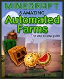 Minecraft (8 Amazing AUTOMATED FARMS - The step by step guide)