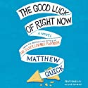 The Good Luck of Right Now (       UNABRIDGED) by Matthew Quick Narrated by Oliver Wyman