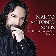 Marco Antonio Solis - La Historia Continua Parte Iv