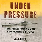 Under Pressure: The Final Voyage of Submarine S-Five | [A.J. Hill]