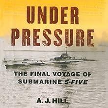 Under Pressure: The Final Voyage of Submarine S-Five | Livre audio Auteur(s) : A.J. Hill Narrateur(s) : Michael Butler Murray