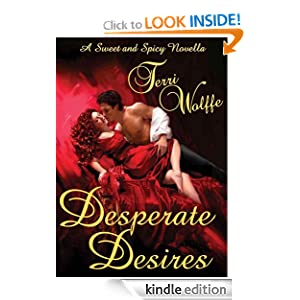 Desperate Desires (A Sweet and Spicy Novella) Terri Wolffe