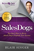 Sales Dogs: You Don't Have to be an Attack Dog to Explode Your Income (Rich Dad's Advisors)