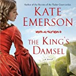 The King's Damsel: Secrets of the Tudor Court #5 (       UNABRIDGED) by Kate Emerson Narrated by Alison Larkin
