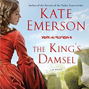 The King's Damsel: Secrets of the Tudor Court #5 | [Kate Emerson]