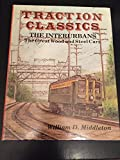 Traction Classics: The Interurbans : The Great Wood and Steel Cars