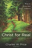 img - for Christ for Real: How to Grow into God's Likeness book / textbook / text book