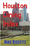 Houston Dining Index - A Guide for Visitors (and Most Locals, Too)