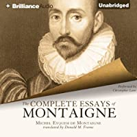 The Complete Essays of Montaigne (       UNABRIDGED) by Michel Eyquem de Montaigne, Donald M. Frame (translator) Narrated by Christopher Lane