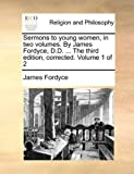 img - for Sermons to young women, in two volumes. By James Fordyce, D.D. ... The third edition, corrected. Volume 1 of 2 book / textbook / text book