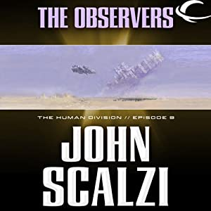The Observers: The Human Division, Episode 9 | [John Scalzi]