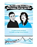 My Personal Story About Hurricanes Katrina and Rita : A Guided Activity Workbook for Middle and High School Students