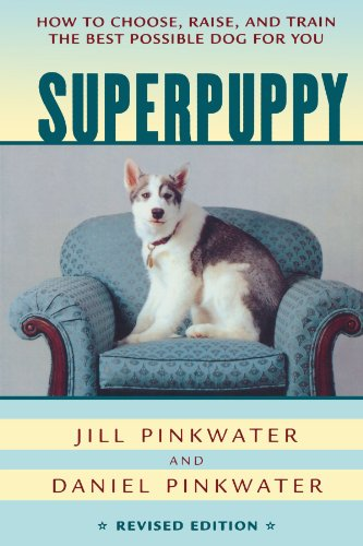 Superpuppy: How to Choose, Raise, and Train the Best Possible Dog for You (How to Choose, Raise, and Train the Best Poss