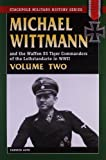 Michael Wittmann and the Waffen SS Tiger Commanders of the Leibstandarte in WWII: v. 2 (Stackpole Military History)