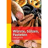 """W�rste, S�lzen, Pasteten - Selbst gemachtvon """"Bernhard Gahm"""""""