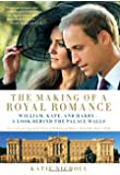 The Making of a Royal Romance: William, Kate, and Harry--A Look Behind the Palace Walls (A revised and expanded edition of William and Harry: Behind the Palace Walls)