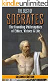 The Best of Socrates: The Founding Philosophies of Ethics, Virtues & Life (Philosophy, Socrates, Plato, Socratic Method, Ancient Greece, Philosophers, Virtues, Ethics, Morals Book 1)