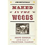 Naked in the Woods: Joseph Knowles and the Legacy of Frontier Fakery ~ Jim Motavalli