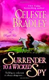 Surrender to a Wicked Spy (The Royal Four, Book 2) (0312931271) by Bradley, Celeste