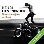 Nous rêvions juste de liberté | Henri Loevenbruck