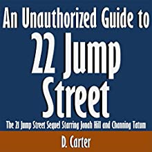 An Unauthorized Guide to '22 Jump Street': The '21 Jump Street' Sequel Starring Jonah Hill and Channing Tatum (       UNABRIDGED) by D. Carter Narrated by Kevin Kollins