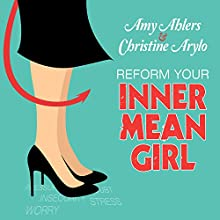 Reform Your Inner Mean Girl: 7 Steps to Stop Bullying Yourself and Start Loving Yourself (       UNABRIDGED) by Amy Ahlers, Christine Arylo Narrated by Amy Ahlers, Christine Arylo