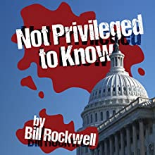 Not Privileged to Know (       UNABRIDGED) by Bill Rockwell Narrated by Tom Rockwell