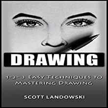 Drawing: 1-2-3 Easy Techniques to Mastering Drawing Audiobook by Scott Landowski Narrated by Millian Quinteros