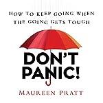 Don't Panic!: How to Keep Going When the Going Gets Tough | Maureen Pratt