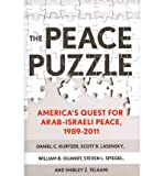 By Daniel C. Kurtzer The Peace Puzzle: Americas Quest for Arab-Israeli Peace, 1989-2011 (Published in Collaboration with (1st Edition)