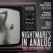 Nightmares in Analog: Three Supernatural Tales Audiobook by Jonathan Chateau Narrated by Aaron Shedlock