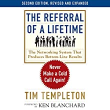 The Referral of a Lifetime: Never Make a Cold Call Again! Audiobook by Tim Templeton Narrated by Tim Templeton