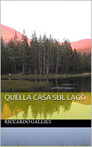 Ebook quella casa sul lago di riccardo gallici for Disegni casa sul lago