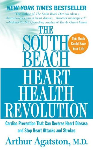 The South Beach Heart Health Revolution: Cardiac Prevention That Can Reverse Heart Disease and Stop Heart Attacks and Strokes, Arthur Agatston