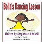 Bella's Dancing Lesson: If You Fall Down in Life Can You Get Back Up? | Stephanie Mitchell,Cyrus Webb,C. A. Webb
