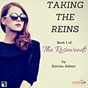 Taking the Reins : The Rosewoods, Book 1 | [Katrina Abbott]