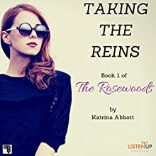Taking the Reins: The Rosewoods, Book 1 Audiobook by Katrina Abbott Narrated by Ann Marie Gideon