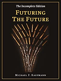 Futuring The Future: A Futurology Novel by Michael F. Kaufmann ebook deal