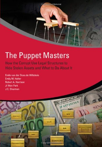 The Puppet Masters: How the Corrupt Use Legal Structures to Hide Stolen Assets and What to Do About It PDF